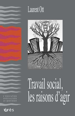 travail social, les raisons d agir - laurent ott